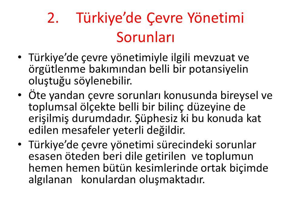 2.Türkiye'de Çevre Yönetimi Sorunları Türkiye'de çevre yönetimiyle ilgili mevzuat ve örgütlenme bakımından belli bir potansiyelin oluştuğu söylenebili