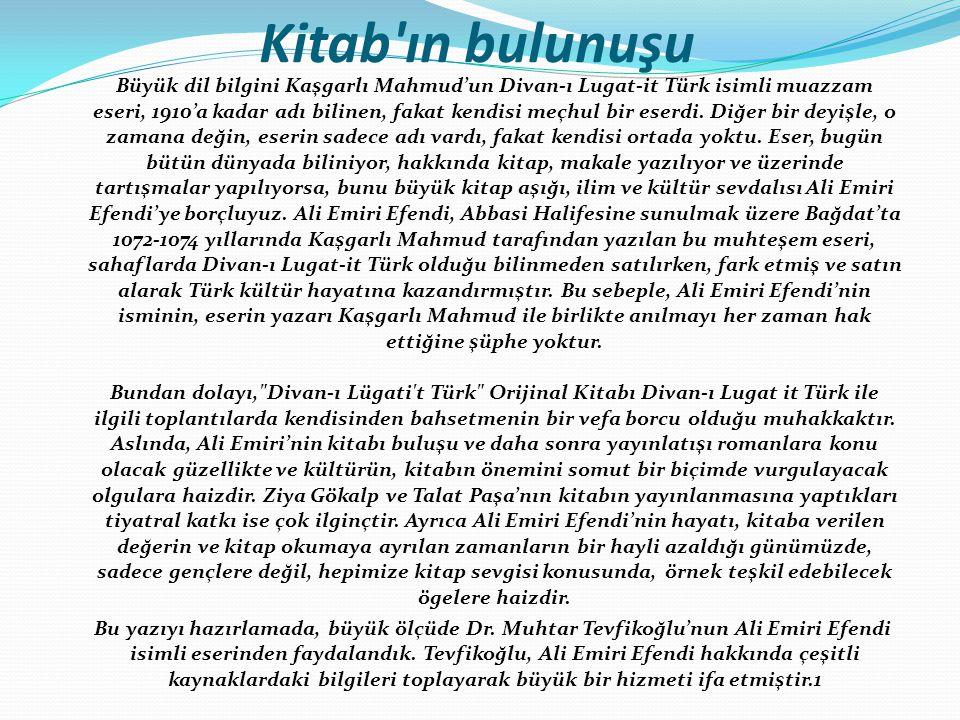 Kitab ın bulunuşu Büyük dil bilgini Kaşgarlı Mahmud'un Divan-ı Lugat-it Türk isimli muazzam eseri, 1910'a kadar adı bilinen, fakat kendisi meçhul bir eserdi.