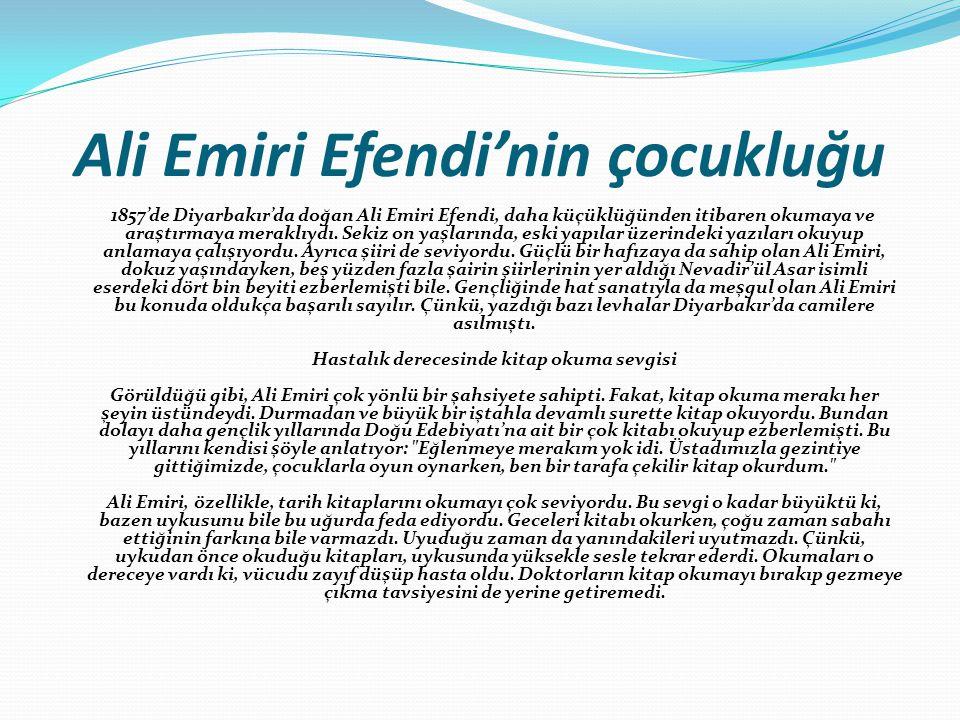 Ali Emiri Efendi'nin çocukluğu 1857'de Diyarbakır'da doğan Ali Emiri Efendi, daha küçüklüğünden itibaren okumaya ve araştırmaya meraklıydı.