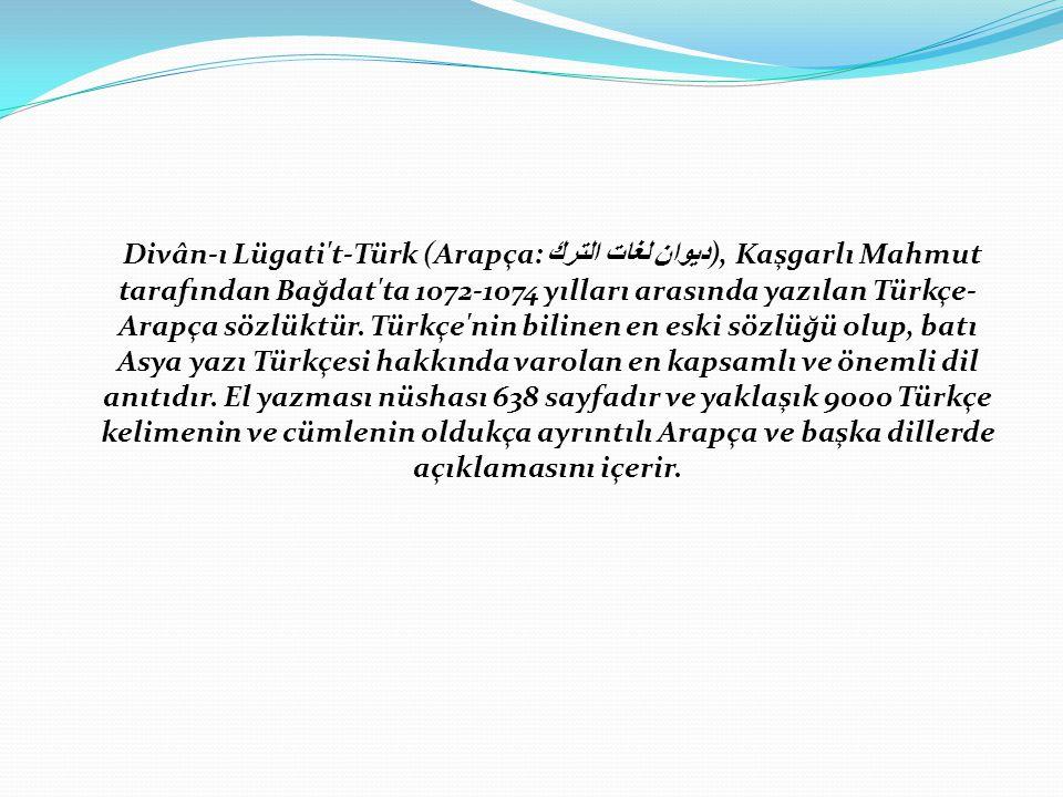 Divân-ı Lügati t-Türk (Arapça: ديوان لغات الترك ), Kaşgarlı Mahmut tarafından Bağdat ta 1072-1074 yılları arasında yazılan Türkçe- Arapça sözlüktür.