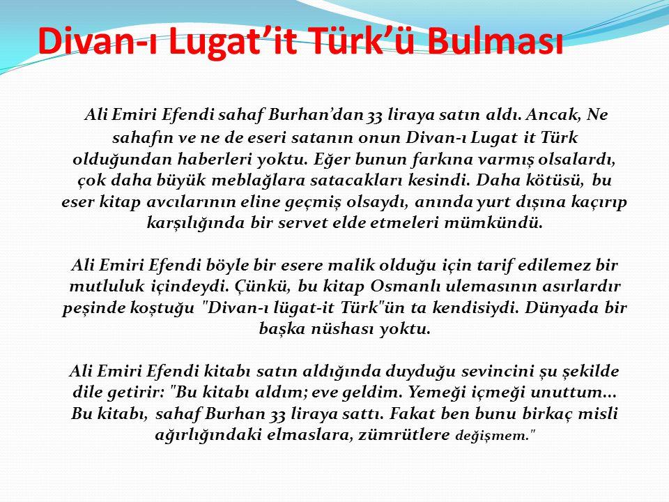 Divan-ı Lugat'it Türk'ü Bulması Ali Emiri Efendi sahaf Burhan'dan 33 liraya satın aldı.