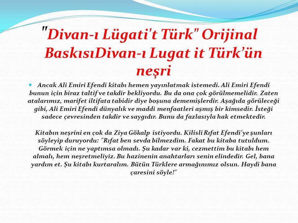Divan-ı Lügati t Türk Orijinal BaskısıDivan-ı Lugat it Türk'ün neşri Ancak Ali Emiri Efendi kitabı hemen yayınlatmak istemedi.