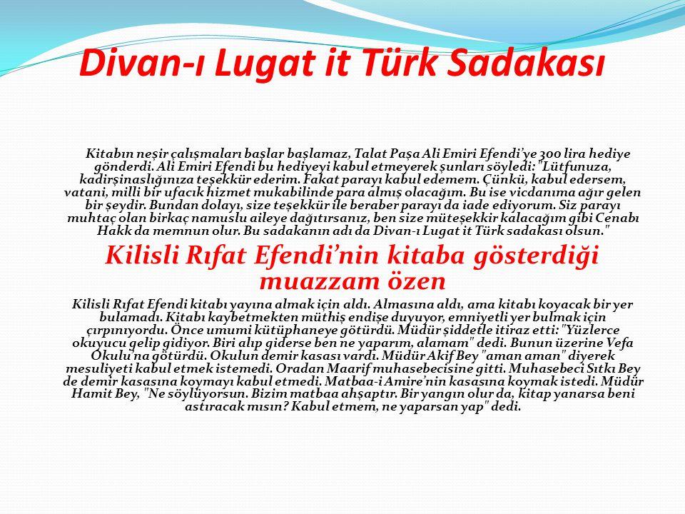 Divan-ı Lugat it Türk Sadakası Kitabın neşir çalışmaları başlar başlamaz, Talat Paşa Ali Emiri Efendi'ye 300 lira hediye gönderdi.