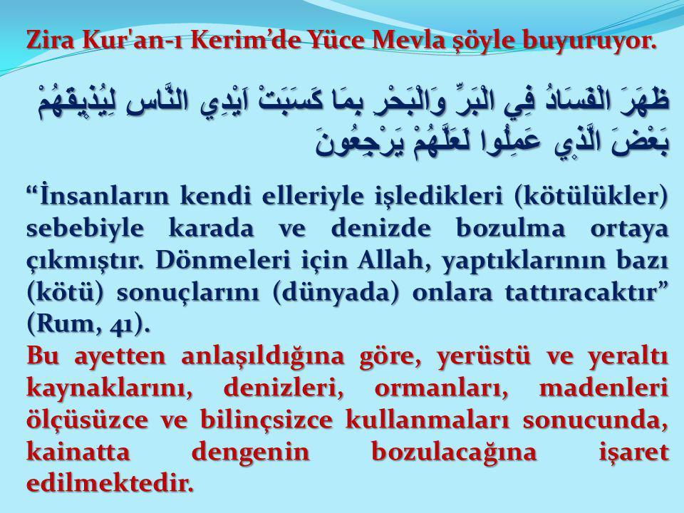 Zira Kur'an-ı Kerim'de Yüce Mevla şöyle buyuruyor. ظَهَرَ الْفَسَادُ فِي الْبَرِّ وَالْبَحْرِ بِمَا كَسَبَتْ اَيْدِي النَّاسِ لِيُذ۪يقَهُمْ بَعْضَ الّ