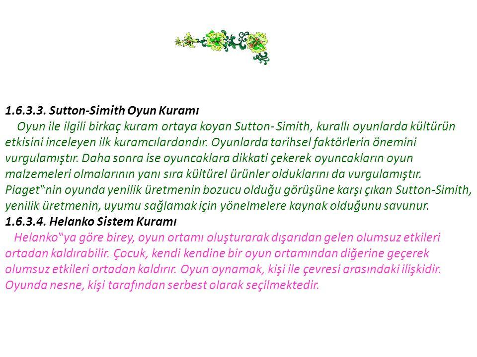 1.6.3.3. Sutton-Simith Oyun Kuramı Oyun ile ilgili birkaç kuram ortaya koyan Sutton- Simith, kurallı oyunlarda kültürün etkisini inceleyen ilk kuramcı