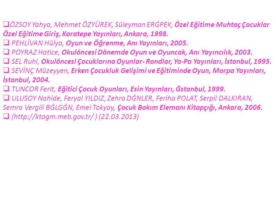  ÖZSOY Yahya, Mehmet ÖZYÜREK, Süleyman ERĠPEK, Özel Eğitime Muhtaç Çocuklar Özel Eğitime Giriş, Karatepe Yayınları, Ankara, 1998.  PEHLİVAN Hülya, O