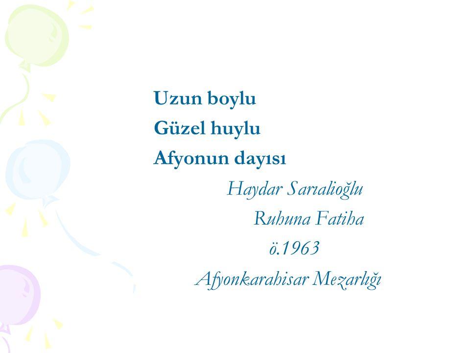 Uzun boylu Güzel huylu Afyonun dayısı Haydar Sarıalioğlu Ruhuna Fatiha ö.1963 Afyonkarahisar Mezarlığı