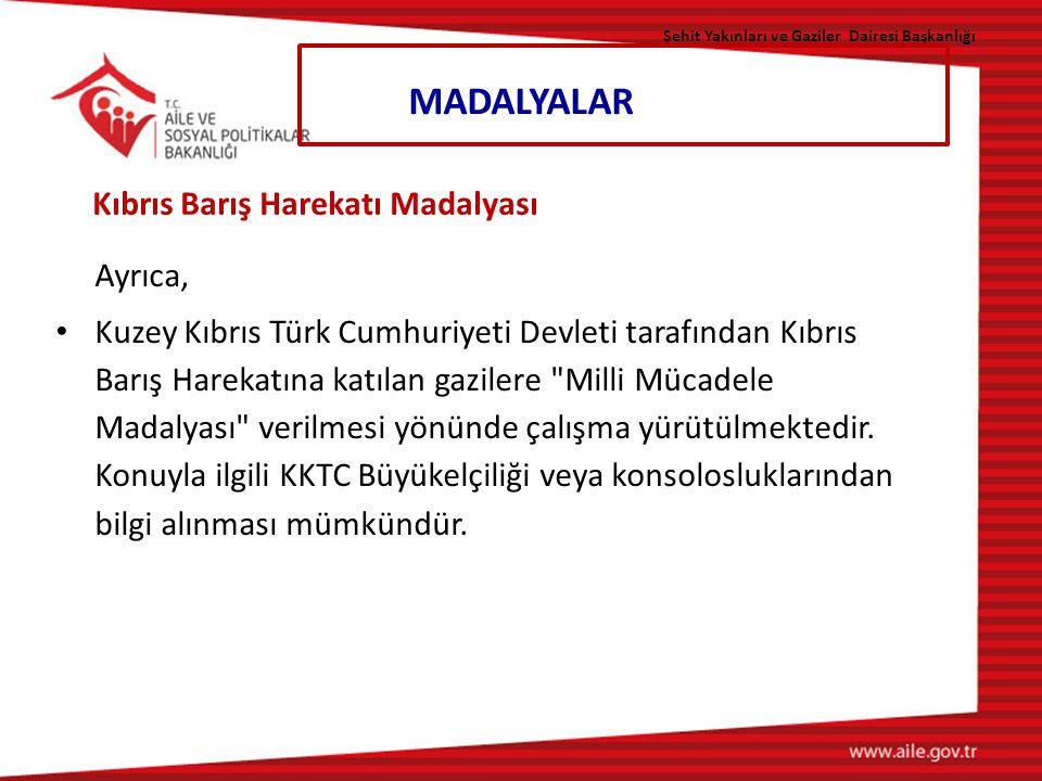 Ayrıca, Kuzey Kıbrıs Türk Cumhuriyeti Devleti tarafından Kıbrıs Barış Harekatına katılan gazilere Milli Mücadele Madalyası verilmesi yönünde çalışma yürütülmektedir.