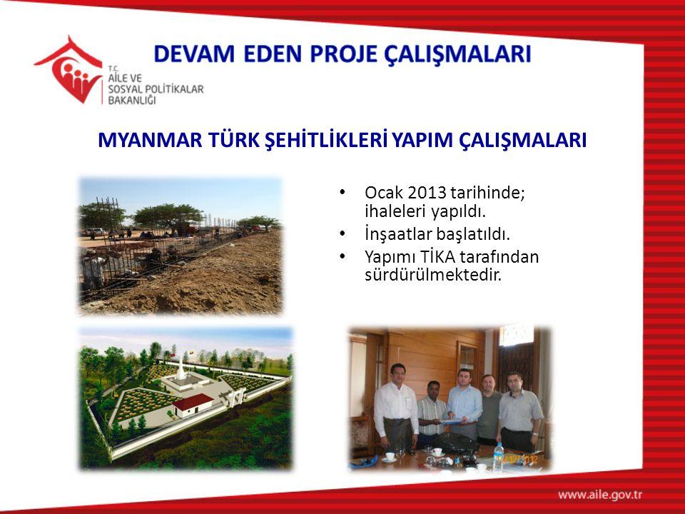 MYANMAR TÜRK ŞEHİTLİKLERİ YAPIM ÇALIŞMALARI Ocak 2013 tarihinde; ihaleleri yapıldı.