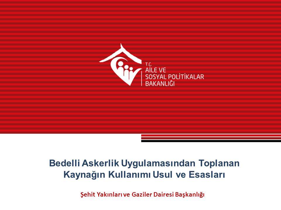 Şehit Yakınları ve Gaziler Dairesi Başkanlığı Bedelli Askerlik Uygulamasından Toplanan Kaynağın Kullanımı Usul ve Esasları