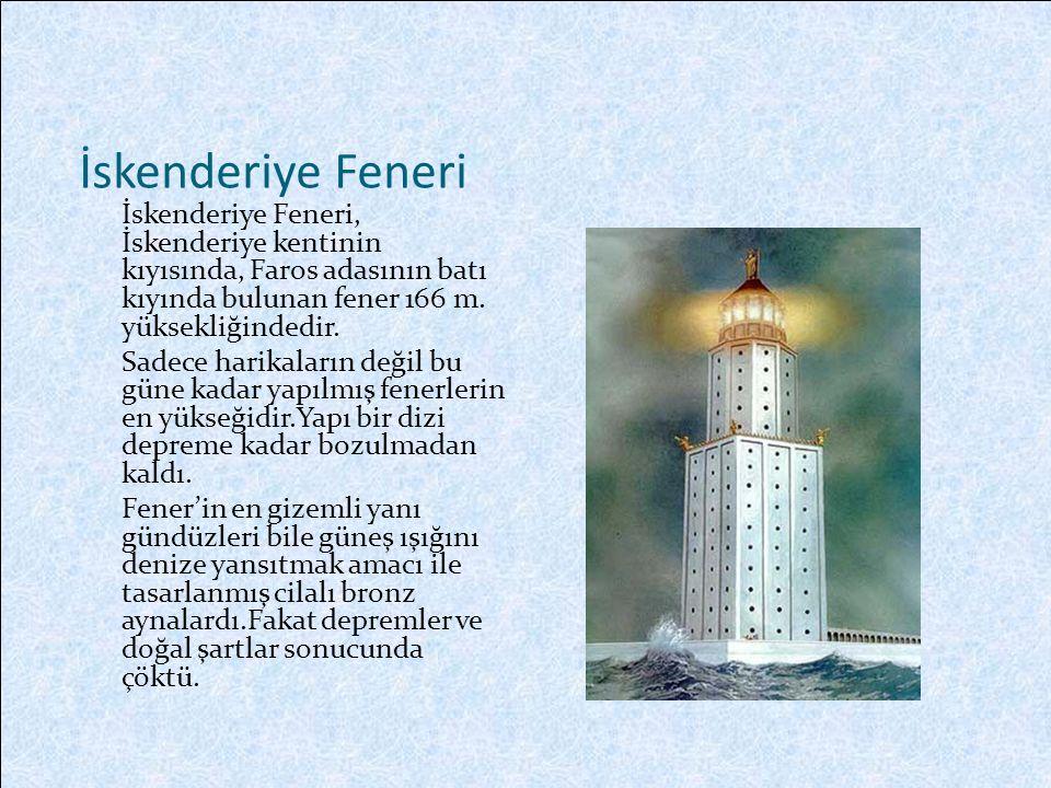 İskenderiye Feneri İskenderiye Feneri, İskenderiye kentinin kıyısında, Faros adasının batı kıyında bulunan fener 166 m.