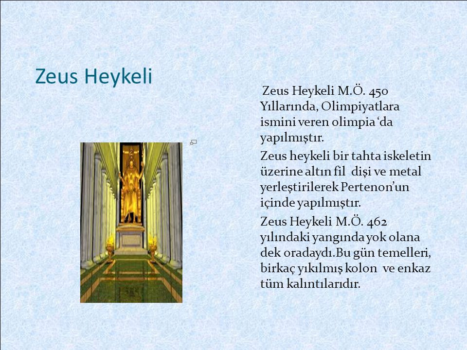 Zeus Heykeli Zeus Heykeli M.Ö.450 Yıllarında, Olimpiyatlara ismini veren olimpia 'da yapılmıştır.