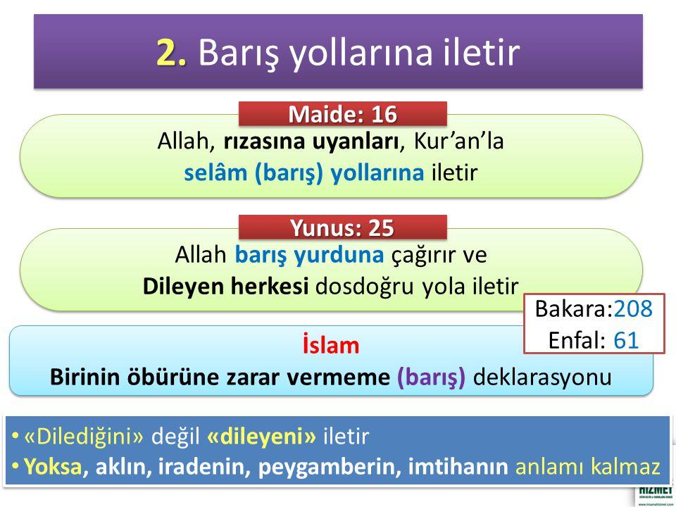 2. 2. Barış yollarına iletir Allah, rızasına uyanları, Kur'an'la selâm (barış) yollarına iletir Allah, rızasına uyanları, Kur'an'la selâm (barış) yoll