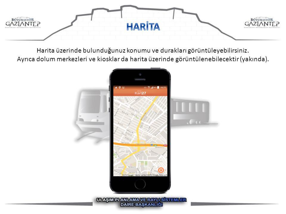 Harita üzerinde bulunduğunuz konumu ve durakları görüntüleyebilirsiniz. Ayrıca dolum merkezleri ve kiosklar da harita üzerinde görüntülenebilecektir (