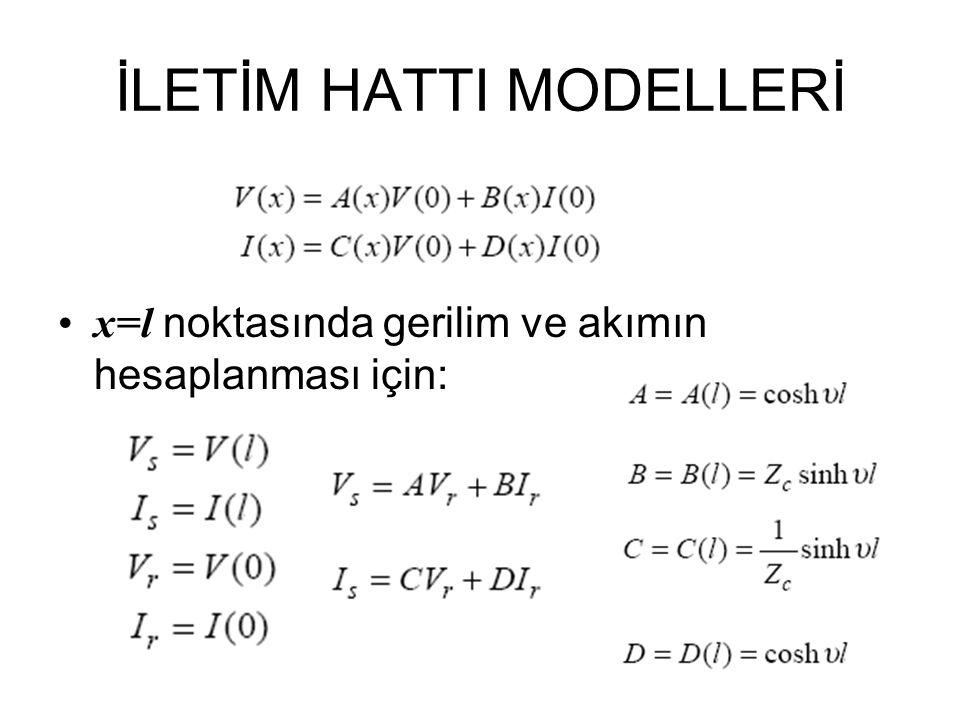 İLETİM HATTI MODELLERİ x=l noktasında gerilim ve akımın hesaplanması için: