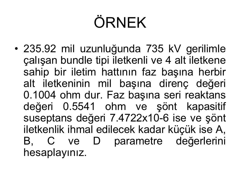 ÖRNEK 235.92 mil uzunluğunda 735 kV gerilimle çalışan bundle tipi iletkenli ve 4 alt iletkene sahip bir iletim hattının faz başına herbir alt iletkeni