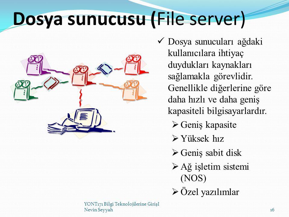 Dosya sunucusu (File server) Dosya sunucuları ağdaki kullanıcılara ihtiyaç duydukları kaynakları sağlamakla görevlidir. Genellikle diğerlerine göre da