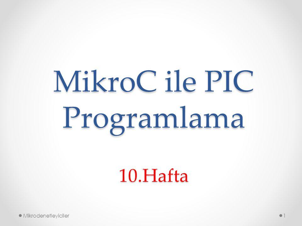 MikroC ile PIC Programlama Mikrodenetleyiciler1 10.Hafta