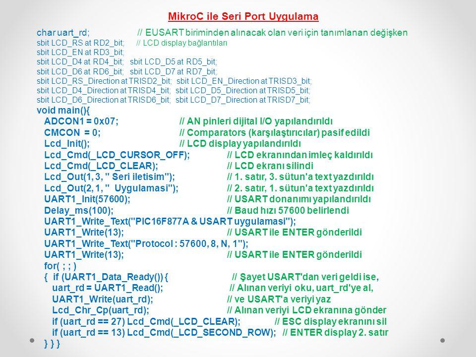 MikroC ile Seri Port Uygulama char uart_rd; // EUSART biriminden alınacak olan veri için tanımlanan değişken sbit LCD_RS at RD2_bit; // LCD display ba