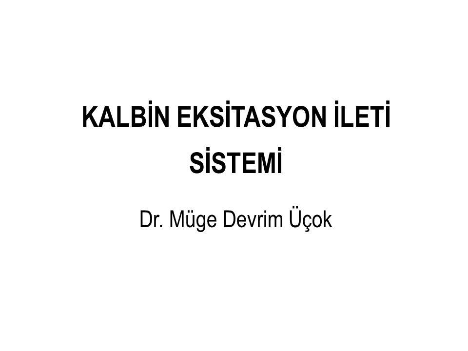 KALBİN EKSİTASYON İLETİ SİSTEMİ Dr. Müge Devrim Üçok