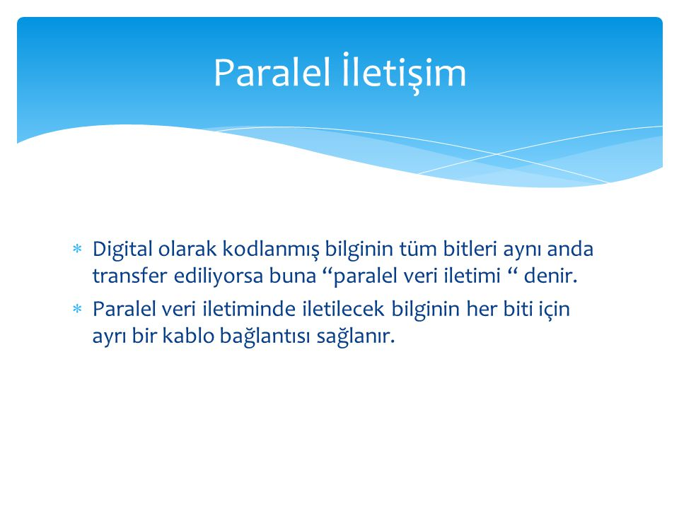 """ Digital olarak kodlanmış bilginin tüm bitleri aynı anda transfer ediliyorsa buna """"paralel veri iletimi """" denir.  Paralel veri iletiminde iletilecek"""