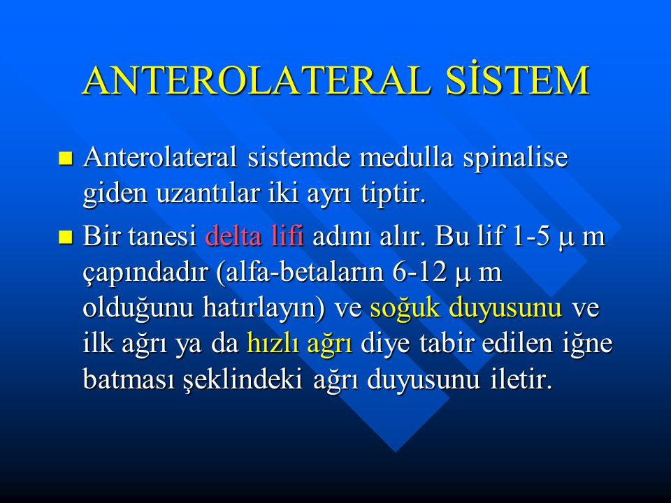 ANTEROLATERAL SİSTEM Anterolateral sistemde medulla spinalise giden uzantılar iki ayrı tiptir. Anterolateral sistemde medulla spinalise giden uzantıla