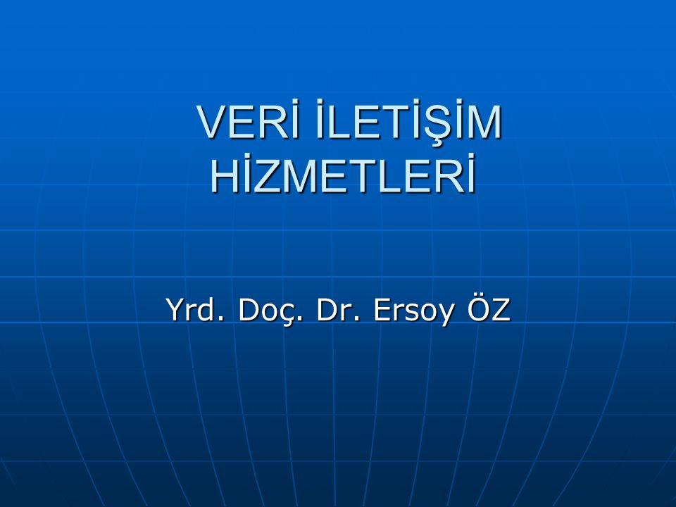 VERİ İLETİŞİM HİZMETLERİ VERİ İLETİŞİM HİZMETLERİ Yrd. Doç. Dr. Ersoy ÖZ