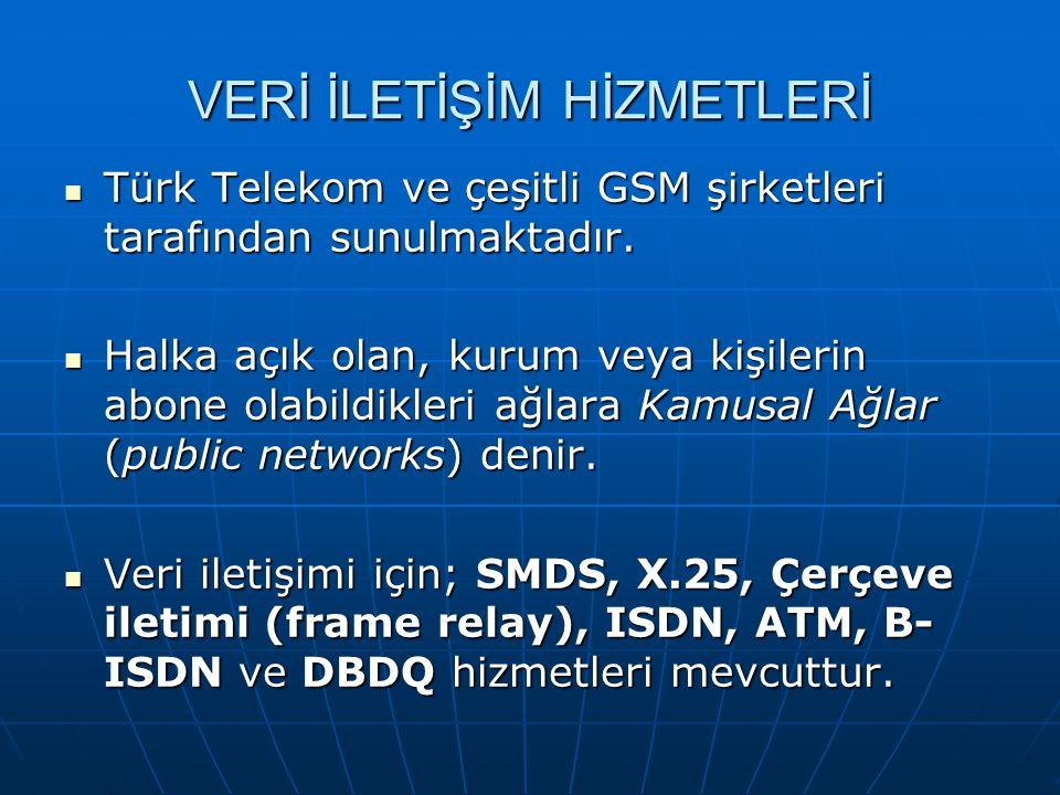 VERİ İLETİŞİM HİZMETLERİ Türk Telekom ve çeşitli GSM şirketleri tarafından sunulmaktadır.