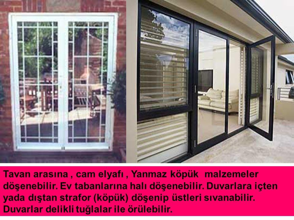 NELER YAPILABİLİR ? Kapı ve camlar çift cam olabilir. İki cam arasındaki durgun hava ısı kaybını önler
