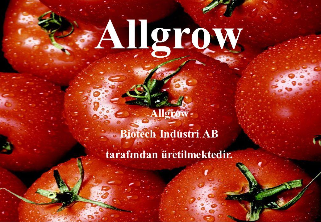 Allgrow ALLGROW ETKİLERİ Kullanıcı (çiftci) için  Daha gelişmiş kök sistemi  Bitkilerde hızlı büyüme  Daha büyük bitki ve daha büyük meyve  Daha çok ürün  Mantari hastalıkları engellemektedir.
