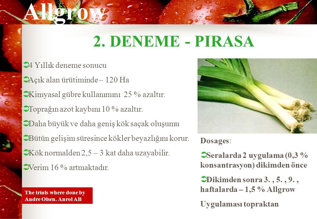 Allgrow 2.DENEME - PIRASA The trials where done by Andre Olsen.
