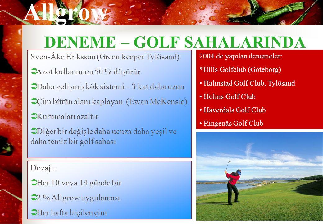 Allgrow DENEME – GOLF SAHALARINDA Sven-Åke Eriksson (Green keeper Tylösand):  Azot kullanımını 50 % düşürür.