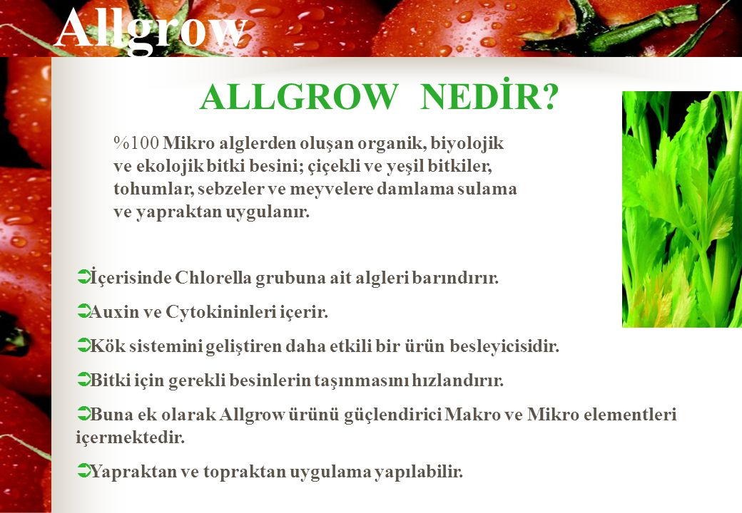 Allgrow ALLGROW NEDİR?  İçerisinde Chlorella grubuna ait algleri barındırır.  Auxin ve Cytokininleri içerir.  Kök sistemini geliştiren daha etkili