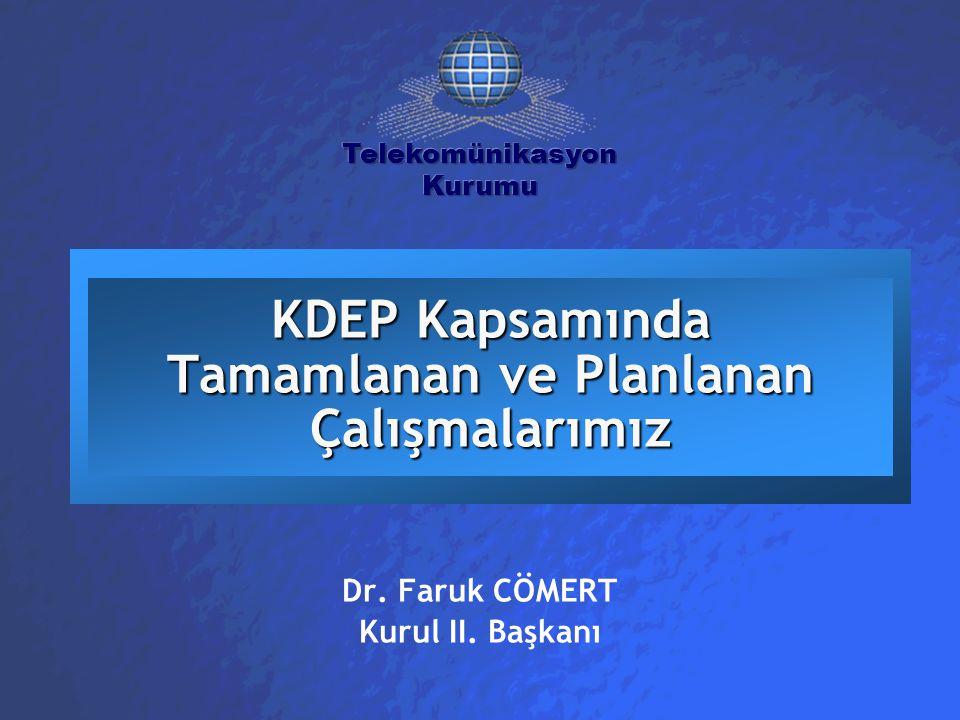 KDEP Kapsamında Tamamlanan ve Planlanan Çalışmalarımız Dr. Faruk CÖMERT Kurul II. Başkanı