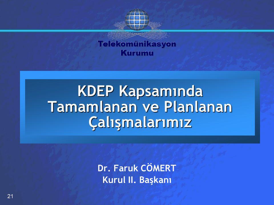 21 KDEP Kapsamında Tamamlanan ve Planlanan Çalışmalarımız Dr. Faruk CÖMERT Kurul II. Başkanı