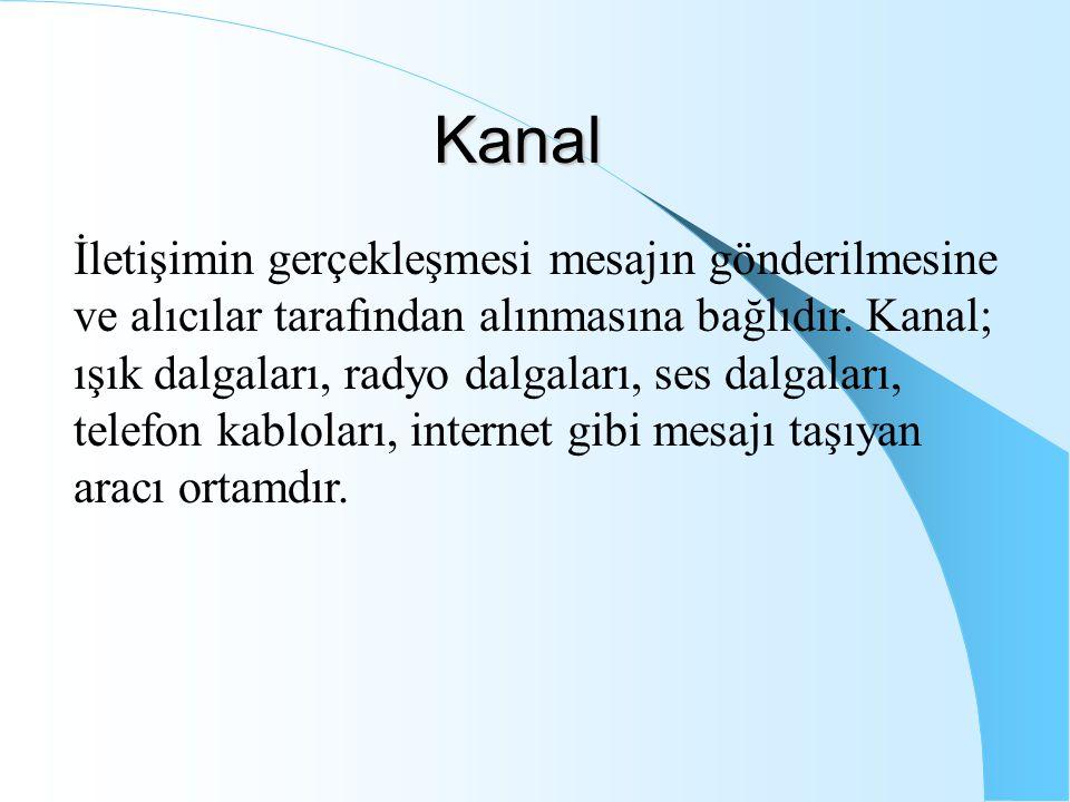 Kanal İletişimin gerçekleşmesi mesajın gönderilmesine ve alıcılar tarafından alınmasına bağlıdır. Kanal; ışık dalgaları, radyo dalgaları, ses dalgalar