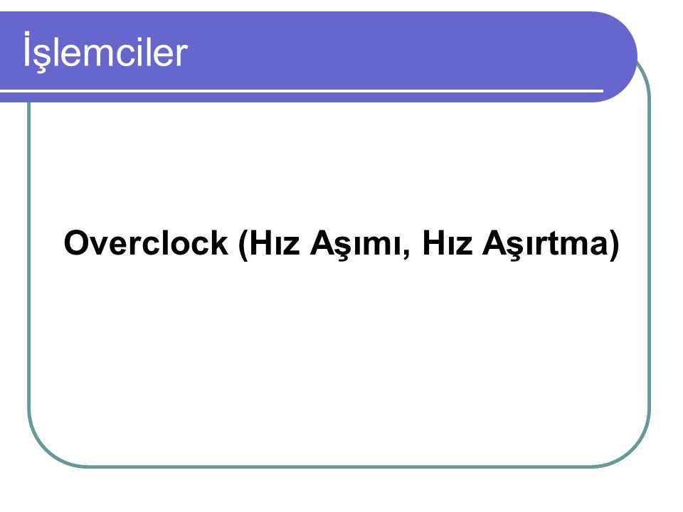 İşlemciler Overclock (Hız Aşımı, Hız Aşırtma)