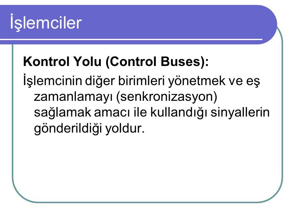 İşlemciler Kontrol Yolu (Control Buses): İşlemcinin diğer birimleri yönetmek ve eş zamanlamayı (senkronizasyon) sağlamak amacı ile kullandığı sinyallerin gönderildiği yoldur.