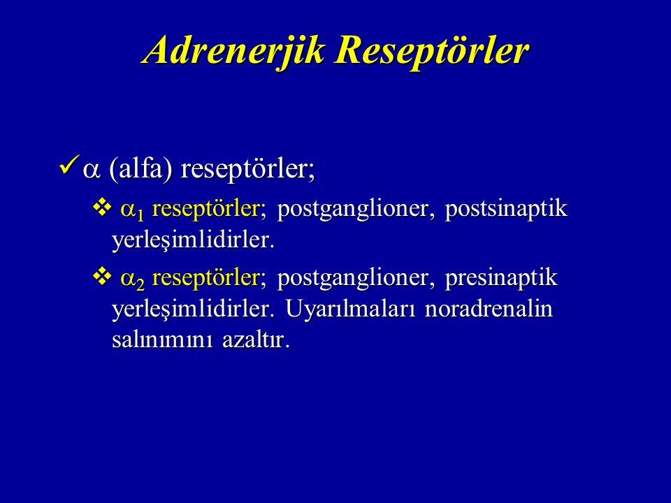 Adrenerjik Reseptörler  (alfa) reseptörler;  (alfa) reseptörler;   1 reseptörler; postganglioner, postsinaptik yerleşimlidirler.