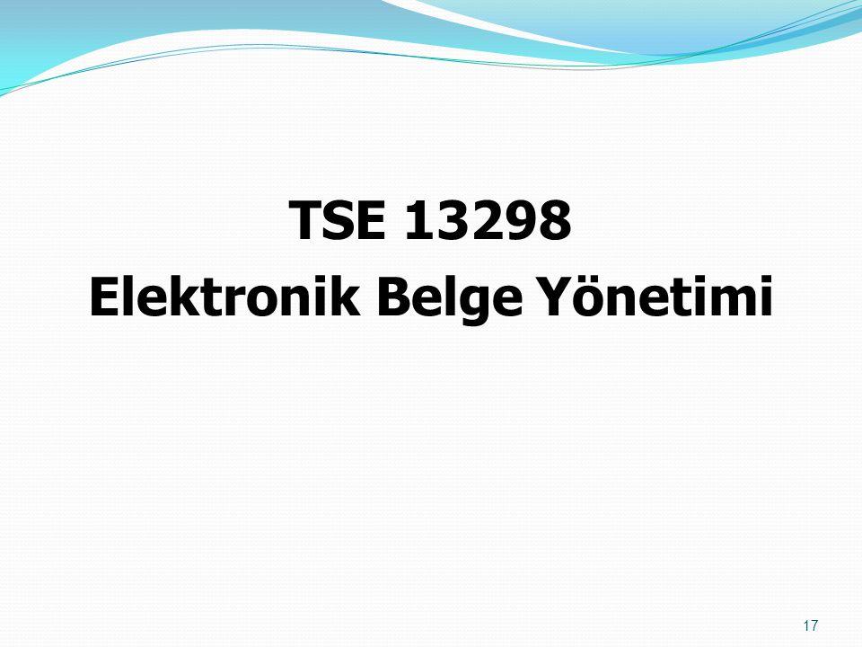 TSE 13298 Elektronik Belge Yönetimi 17
