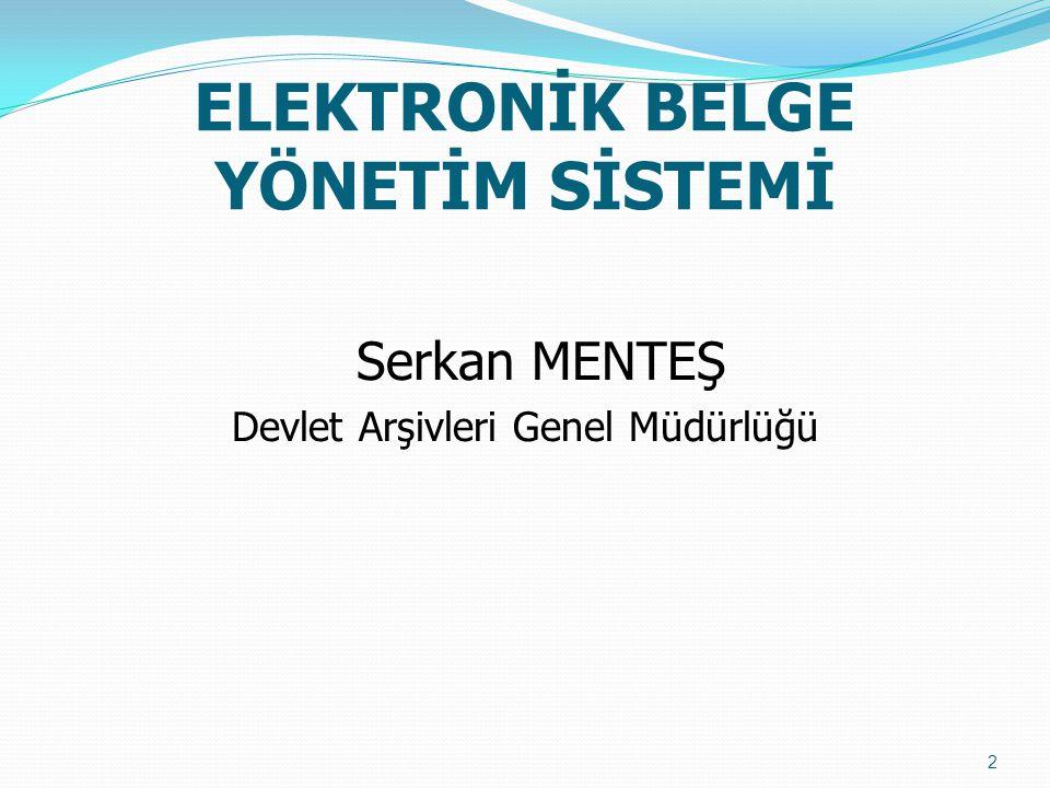 ELEKTRONİK BELGE YÖNETİM SİSTEMİ Serkan MENTEŞ Devlet Arşivleri Genel Müdürlüğü 2