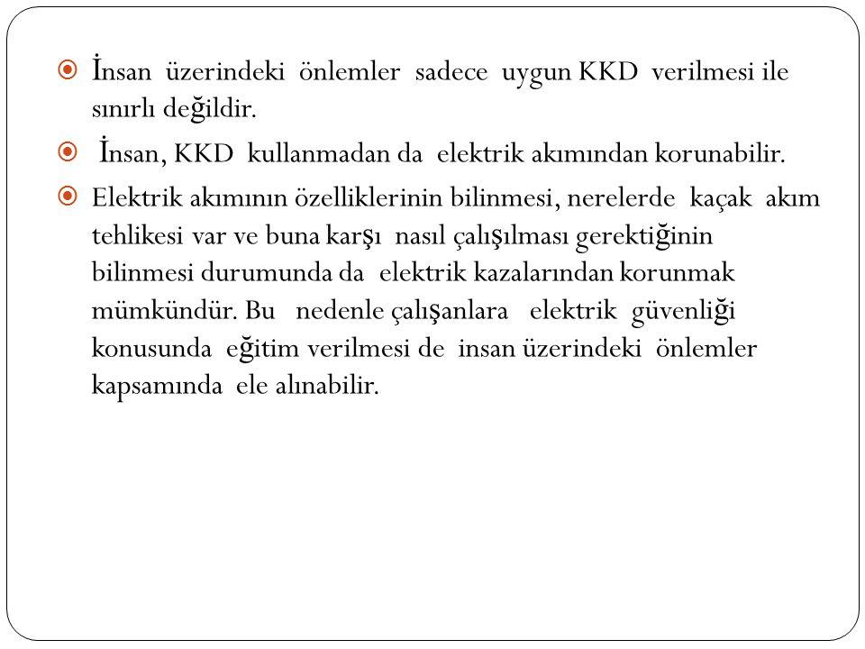  İ nsan üzerindeki önlemler sadece uygun KKD verilmesi ile sınırlı de ğ ildir.
