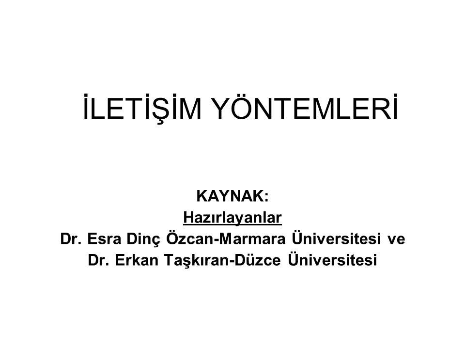 KAYNAK: Hazırlayanlar Dr. Esra Dinç Özcan-Marmara Üniversitesi ve Dr. Erkan Taşkıran-Düzce Üniversitesi İLETİŞİM YÖNTEMLERİ