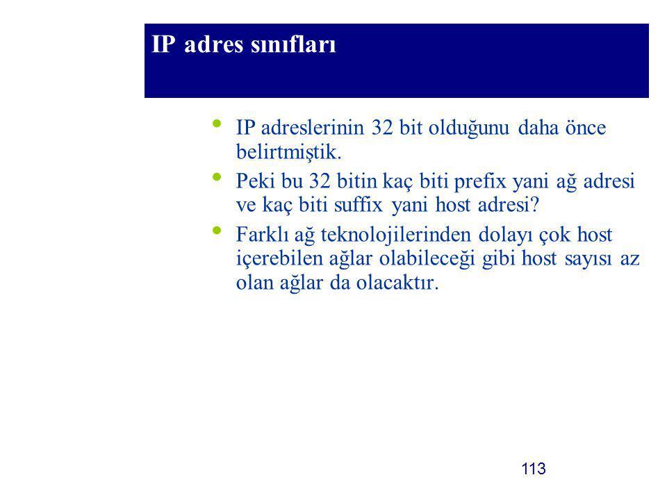113 IP adres sınıfları IP adreslerinin 32 bit olduğunu daha önce belirtmiştik. Peki bu 32 bitin kaç biti prefix yani ağ adresi ve kaç biti suffix yani