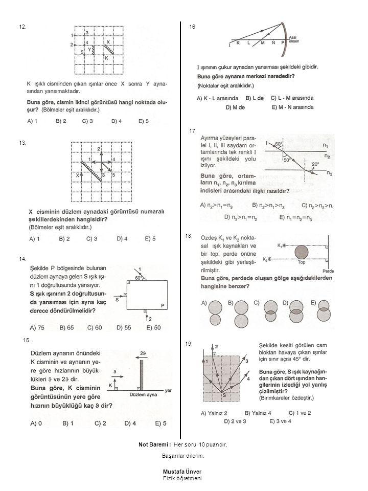Not Baremi : Her soru 10 puandır. Mustafa Ünver Fizik öğretmeni Başarılar dilerim. 12. 13. 14. 15. 16. 17. 18. 19.
