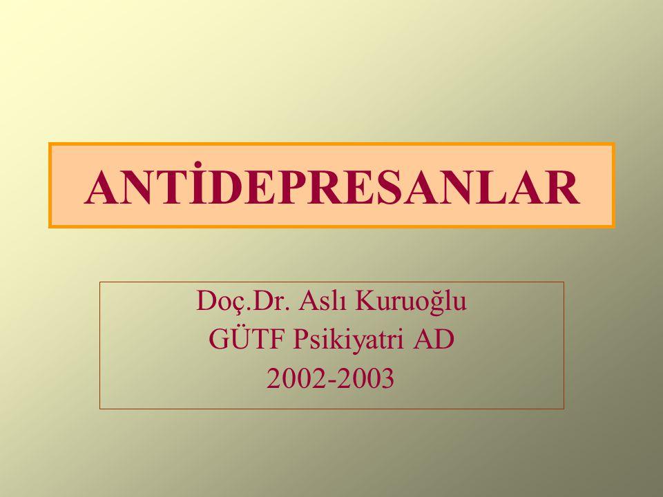 ANTİDEPRESANLAR Doç.Dr. Aslı Kuruoğlu GÜTF Psikiyatri AD 2002-2003