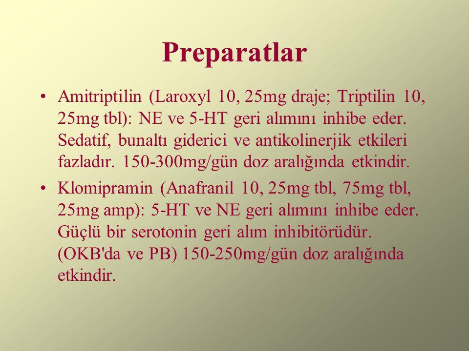 Preparatlar Amitriptilin (Laroxyl 10, 25mg draje; Triptilin 10, 25mg tbl): NE ve 5-HT geri alımını inhibe eder. Sedatif, bunaltı giderici ve antikolin