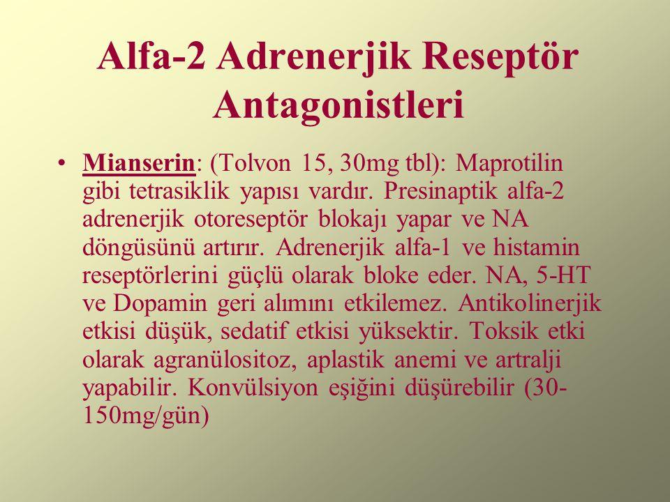 Alfa-2 Adrenerjik Reseptör Antagonistleri Mianserin: (Tolvon 15, 30mg tbl): Maprotilin gibi tetrasiklik yapısı vardır. Presinaptik alfa-2 adrenerjik o
