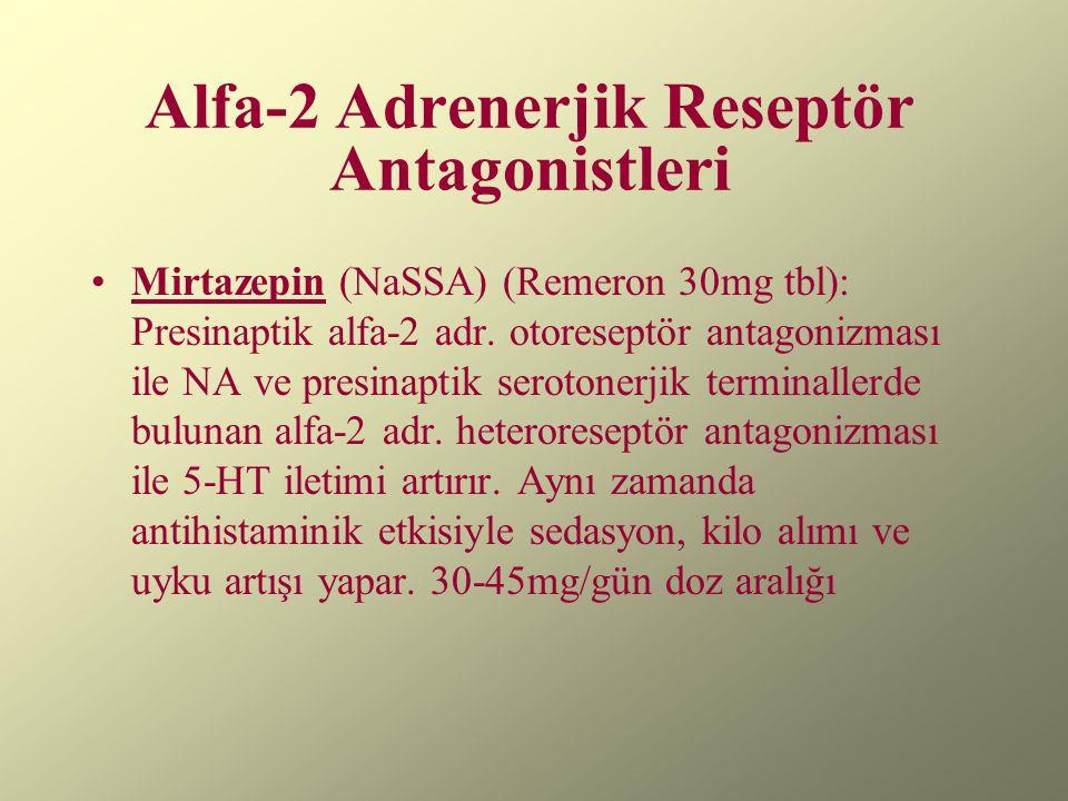 Alfa-2 Adrenerjik Reseptör Antagonistleri Mirtazepin (NaSSA) (Remeron 30mg tbl): Presinaptik alfa-2 adr. otoreseptör antagonizması ile NA ve presinapt