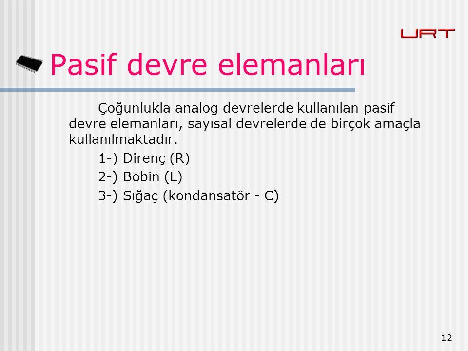 12 Pasif devre elemanları Çoğunlukla analog devrelerde kullanılan pasif devre elemanları, sayısal devrelerde de birçok amaçla kullanılmaktadır. 1-) Di